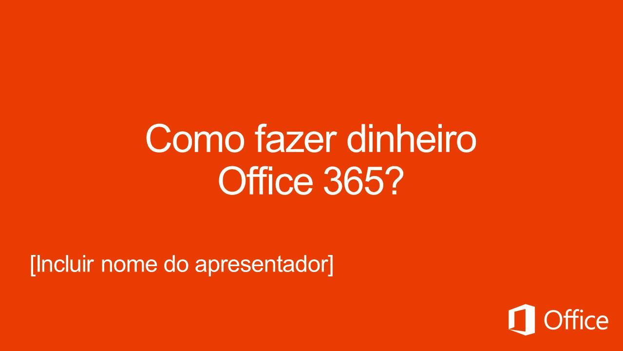 Como fazer dinheiro Office 365 [Incluir nome do apresentador]